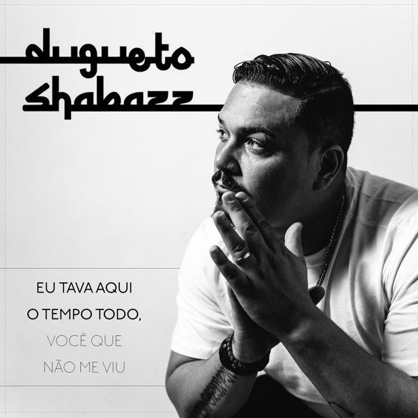 Eu Tava Aqui o Tempo Todo, Você que Não Me Viu - EP by Dugueto Shabazz on Apple Music