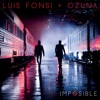 Imposible - Single, Luis Fonsi & Ozuna