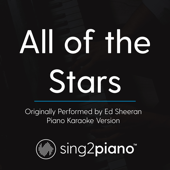 All of the Stars (Originally Performed by Ed Sheeran) [Piano Karaoke Version]