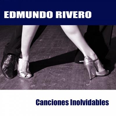 Canciones Inolvidables - Edmundo Rivero