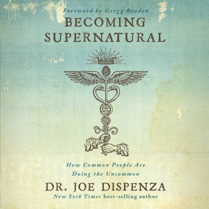 Becoming Supernatural: How Common People Are Doing the Uncommon (Unabridged) - Dr. Joe Dispenza audiobook, mp3