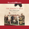 Neal Bascomb - The Perfect Mile: Three Athletes. One Goal. And Less Than Four Minutes to Achieve It artwork