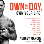 Own the Day, Own Your Life: Optimized Practices for Waking, Working, Learning, Eating, Training, Playing, Sleeping, and Sex (Unabridged)