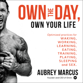Own the Day, Own Your Life: Optimized Practices for Waking, Working, Learning, Eating, Training, Playing, Sleeping, and Sex (Unabridged) audiobook