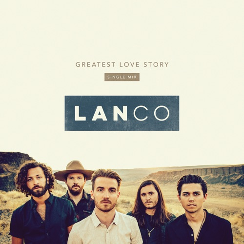 LANCO - Greatest Love Story (Single Mix) - Single