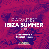Paradise Ibiza Summer 2018: Best of Deep & Tropical House