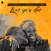 Love You Die Feat. Diamond Platnumz Patoranking - Patoranking