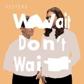 SISTERS - Y Do U Take So Long?