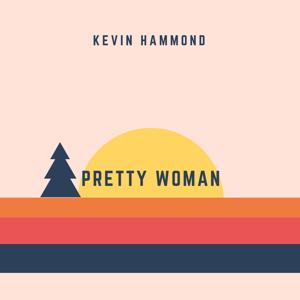 Kevin Hammond - Pretty Woman