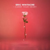 Eric Whitacre Singers - I Carry Your Heart