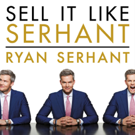 Sell It Like Serhant: How to Sell More, Earn More, and Become the Ultimate Sales Machine (Unabridged) audiobook