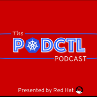 PodCTL - Containers | Kubernetes | OpenShift podcast