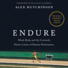 Alex Hutchinson & Malcolm Gladwell - foreword - Endure: Mind, Body, and the Curiously Elastic Limits of Human Performance (Unabridged) portada