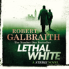 Lethal White: Cormoran Strike, Book 4 (Unabridged) - Robert Galbraith