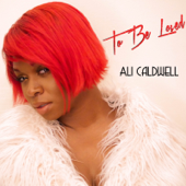 To Be Loved - Ali Caldwell