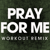 Pray for Me (Extended Workout Remix) - Power Music Workout