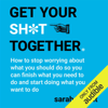 Sarah Knight - Get Your Sh*t Together: How to stop worrying about what you should do so you can finish what you need to do and start doing what you want to do (Unabridged) artwork