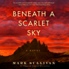 Mark Sullivan - Beneath a Scarlet Sky: A Novel (Unabridged)  artwork