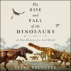 Steve Brusatte - The Rise and Fall of the Dinosaurs: A New History of a Lost World (Unabridged)  artwork