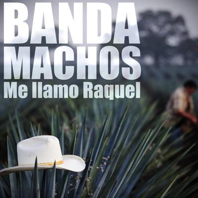 Me llamo Raquel - Banda Machos