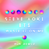 Waste It on Me (feat. BTS) [W&W Remix] - Steve Aoki
