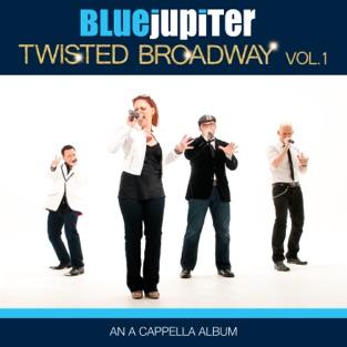 Twisted Broadway, Vol. 1 (An a Cappella Album) – Blue Jupiter