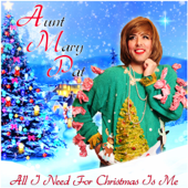 All I Need for Christmas Is Me - Aunt Mary Pat