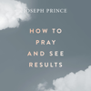 How to Pray and See Results - Joseph Prince