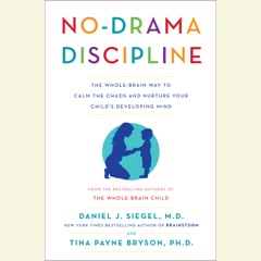 No-Drama Discipline: The Whole-Brain Way to Calm the Chaos and Nurture Your Child's Developing Mind (Unabridged)