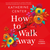 Katherine Center - How to Walk Away  artwork