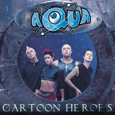 Cartoon Heroes (Remixes) - Aqua