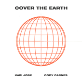 Cover The Earth - Kari Jobe & Cody Carnes