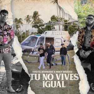 Tito El Bambino & Miky Woodz - Tú No Vives Igual