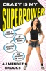 Crazy Is My Superpower: How I Triumphed by Breaking Bones, Breaking Hearts, and Breaking the Rules (Unabridged)