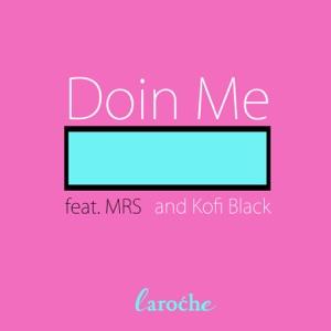 Laroche - Doin Me feat. MRS & Kofi Black
