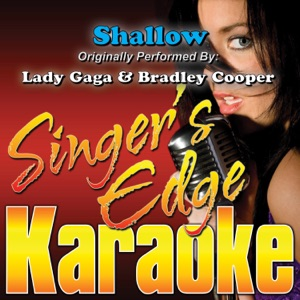 Singer's Edge Karaoke - Shallow (Originally Performed By Lady Gaga & Bradley Cooper) [Instrumental]