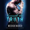 Meghan March - Beneath the Truth: Nothing is Ever What it Seems  artwork
