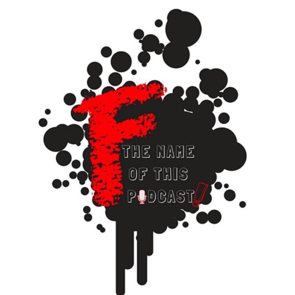 F!TheNameofthisPodcast