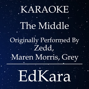 EdKara - The Middle (Originally Performed by Zedd, Maren Morris, Grey) [Karaoke No Guide Melody Version]