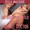 Plowed and Planted by the Shemale Doctor (Unabridged) - Feela Macoque