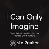 [Download] I Can Only Imagine (Originally Performed by Mercyme) [Acoustic Guitar Karaoke] MP3