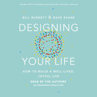 Bill Burnett & Dave Evans - Designing Your Life: How to Build a Well-Lived, Joyful Life (Unabridged) artwork