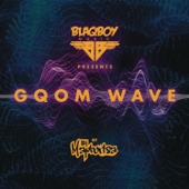 Blaqboy Music Presents Gqom Wave