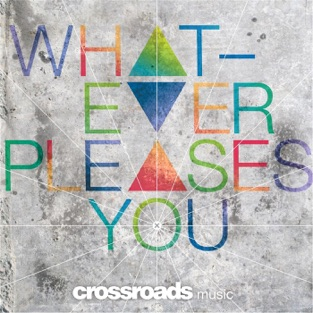 Whatever Pleases You – Crossroads Music