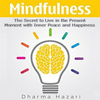Dharma Hazari - Mindfulness: The Secret to Live in the Present Moment with Inner Peace and Happiness (Unabridged)  artwork