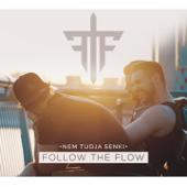 Nem Tudja Senki - Follow The Flow