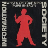 Information Society - What's On Your Mind [Pure Energy] [Pure Energy Radio Edit]