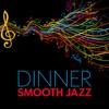 Dinner: Smooth Jazz