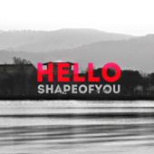 Hello - Shape of you