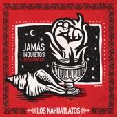 Los Nahuatlatos - Jamás Inquieto